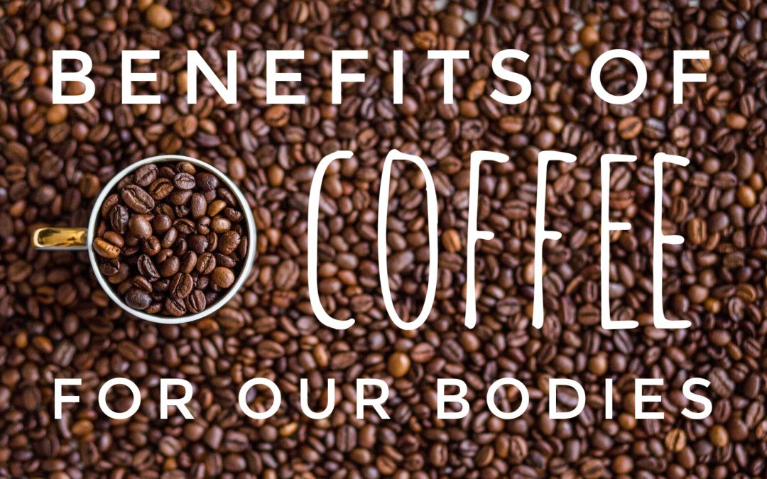 Benefits of Coffee For Our Bodies